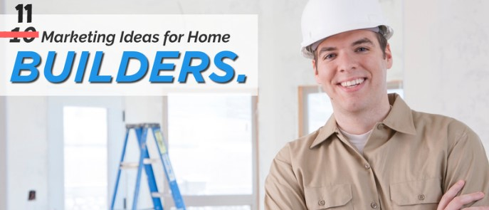 11 Marketing Tips & Ideas For Home Builders