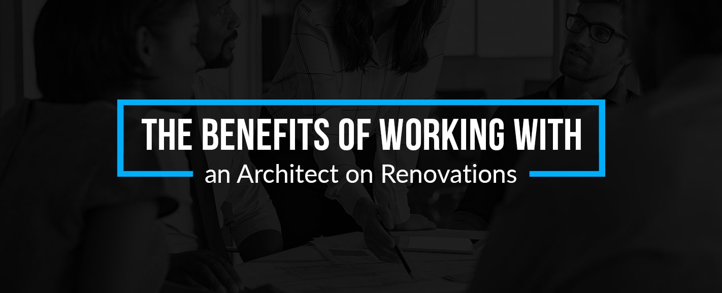 The benefits of working with an architect on renovations