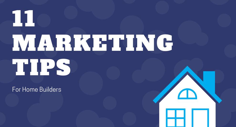 11 Marketing Tips for Home Builders | Designblendz